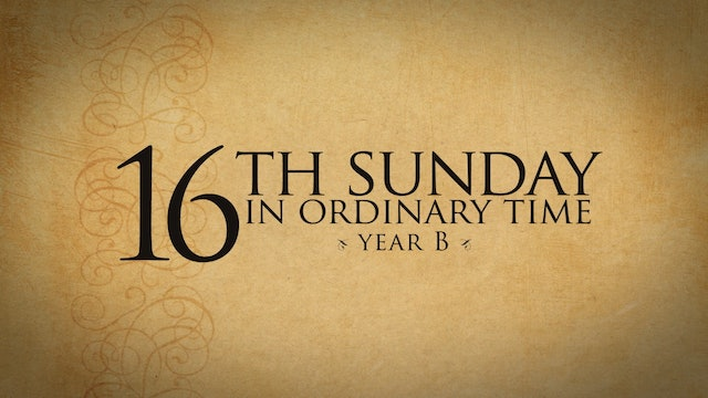 16th Sunday of Ordinary Time (Year B)