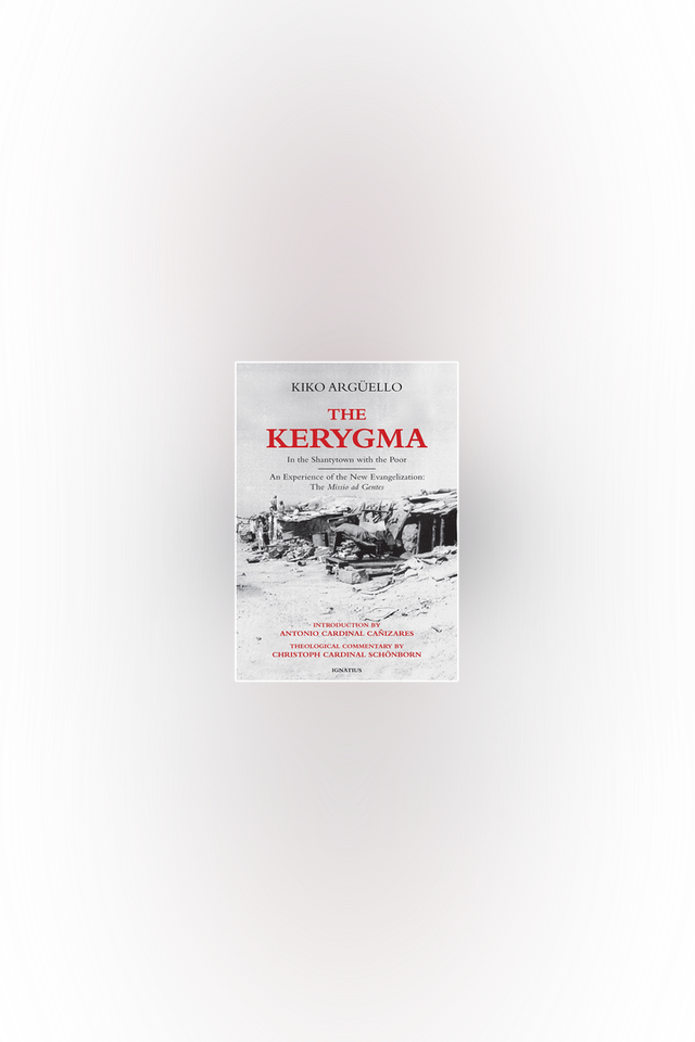 The Kerygma: In the Shantytown with the Poor by Kiko Argüello