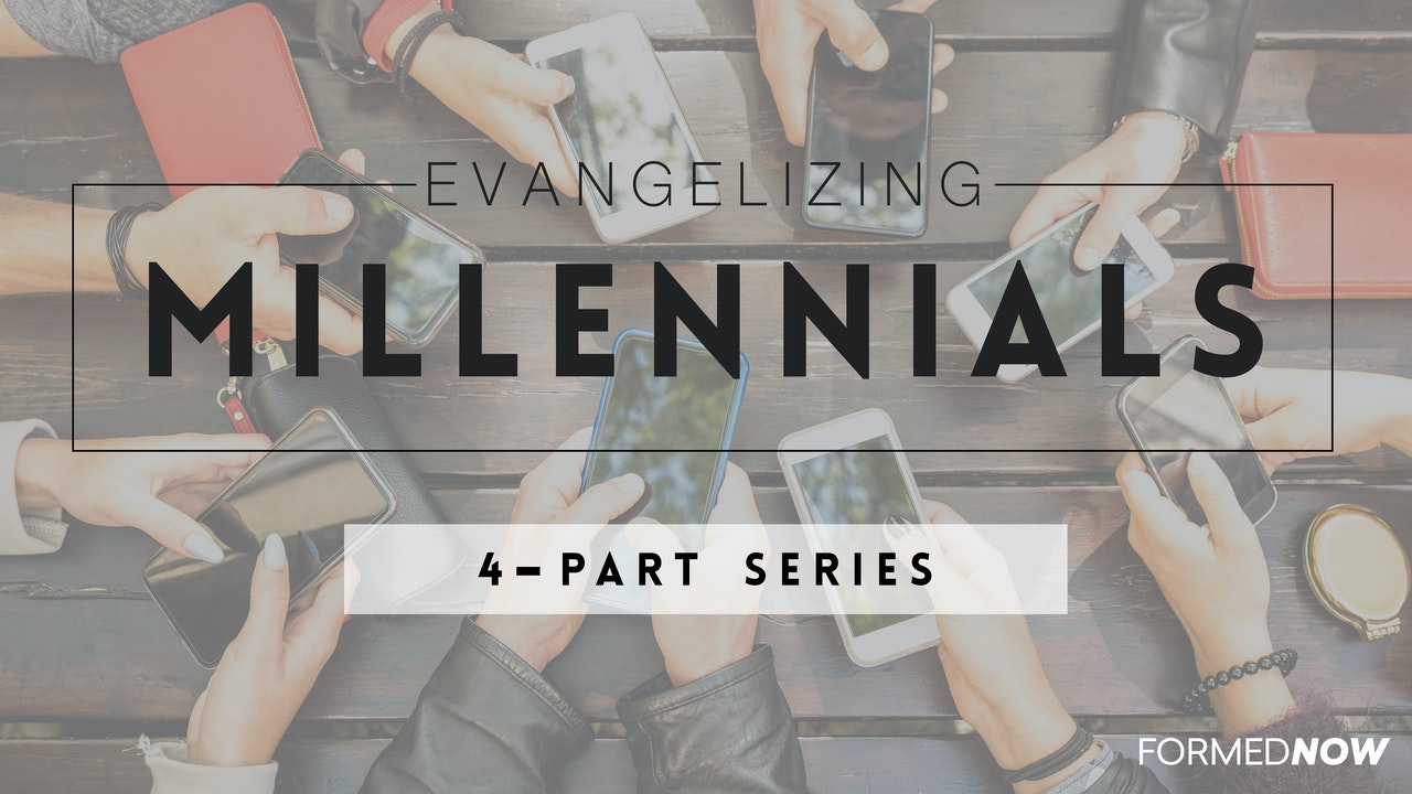 Evangelizing Millennials (4-Part Series)
