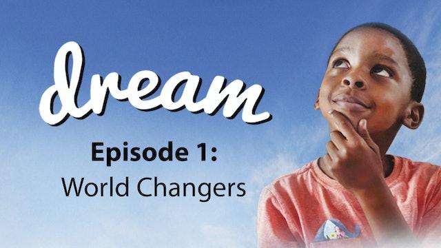 Dream - Episode 1: World Changers (Robb Nash)