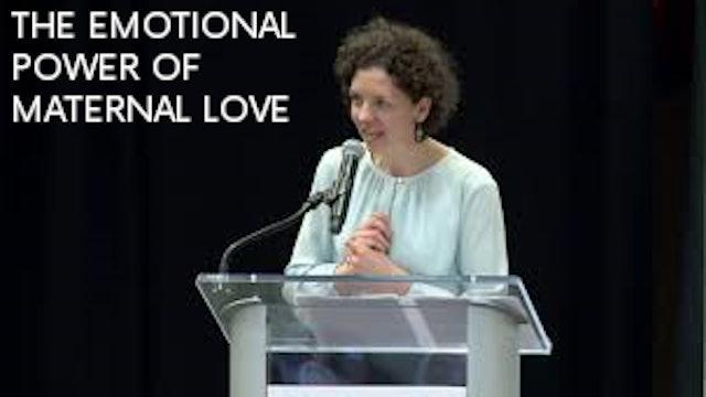 The Emotional Power of Maternal Love - Dr. Margaret Laracy 2019