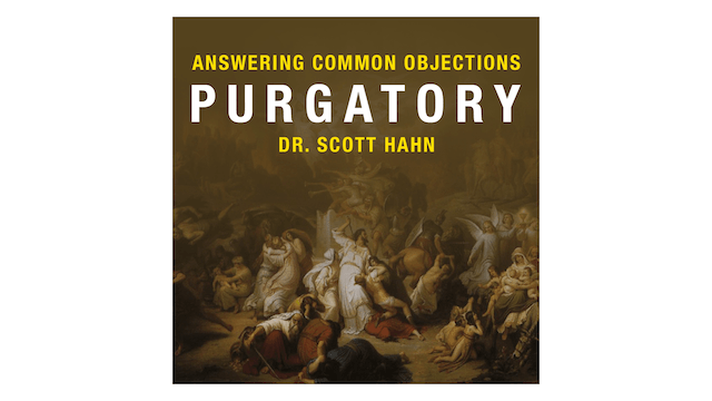 Purgatory by Dr. Scott Hahn