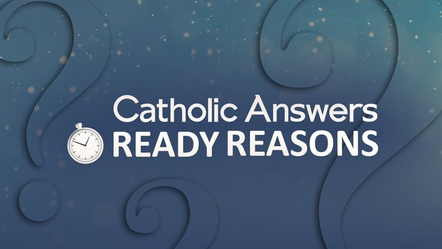 Catholic Answers: Ready Reasons