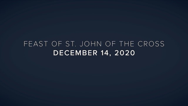 Daily Reflections – Feast of Saint John of the Cross – December 14, 2020