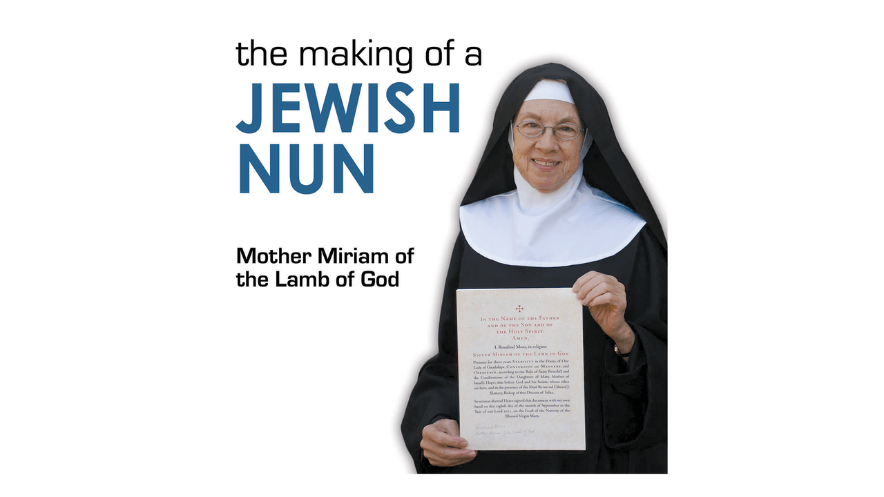 The Making of a Jewish Nun: The Story of Mother Miriam of the Lamb of God by Mother Miriam