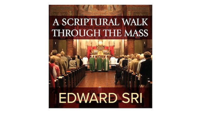 A Scriptural Walk through the Mass by Dr. Edward Sri