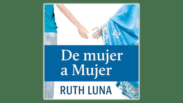 De mujer a Mujer: María nos muestra el camino a Jesús por Ruth Luna
