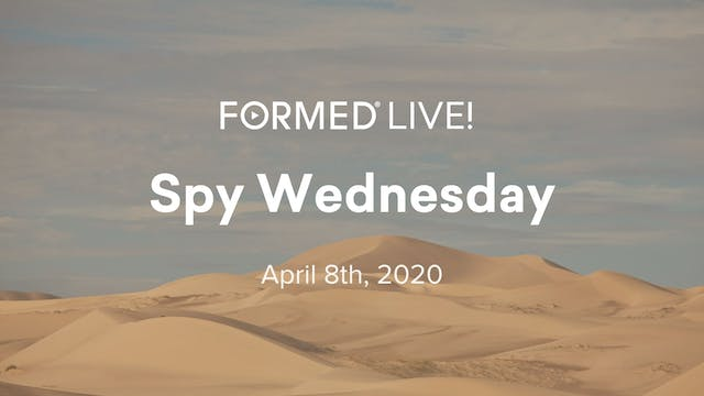 FORMED Live: Spy Wednesday