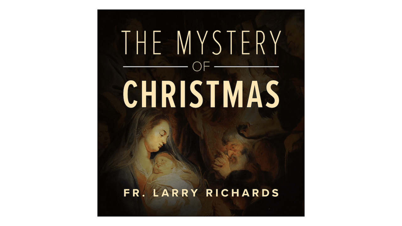 The Mystery of Christmas by Fr. Larry Richards