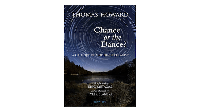 Chance or the Dance? A Critique of Modern Secularism by Thomas Howard