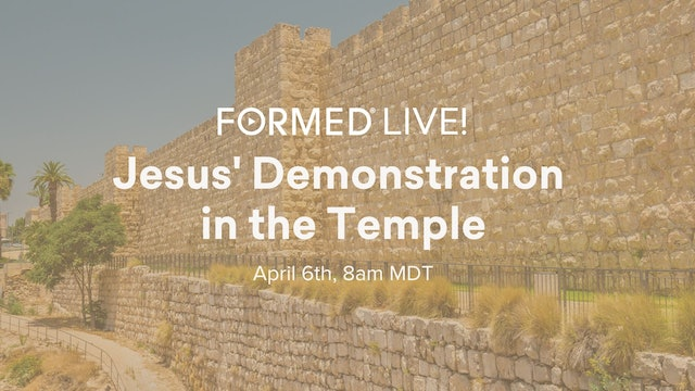 FORMED Now! Jesus' Demonstration in the Temple