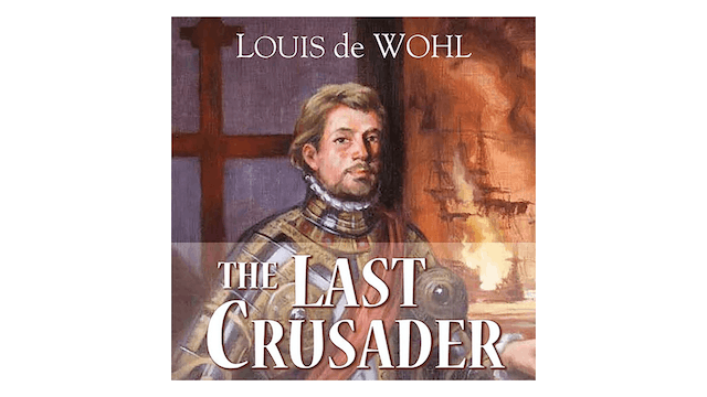 The Last Crusader: A Novel About Don Juan of Austria by Luis de Wohl