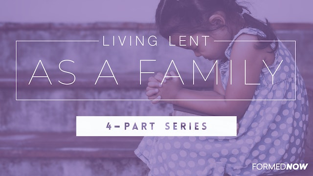 Living Lent as a Family (4-Part Series)