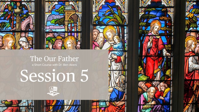 Session 5: The 5th petition, And forgive us our trespasses