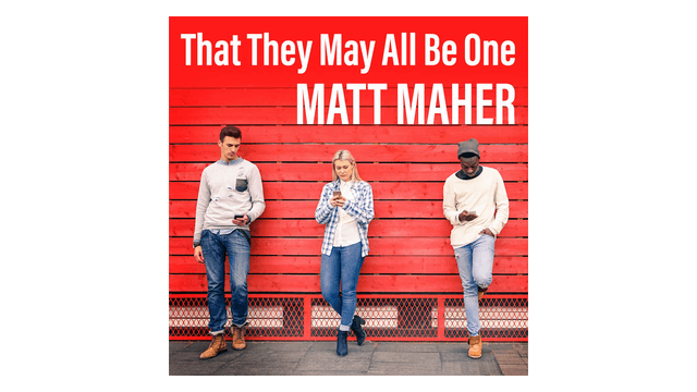 That They May All Be One by Matt Maher