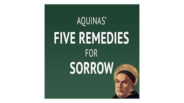 Aquinas' 5 Remedies for Sorrow with F...