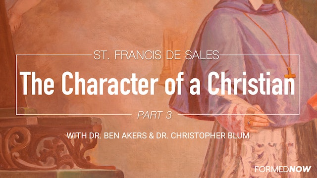 Saint Francis de Sales and the Character of a Christian (Part 3 of 4)