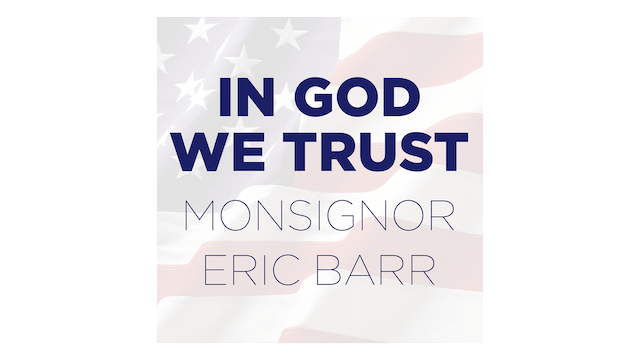 In God We Trust: Religious Liberty—Your First Amendment Right by Monsignor Eric Barr
