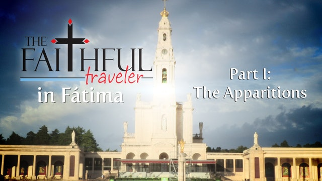 Ep 1: The Faithful Traveler in Fátima, Part I