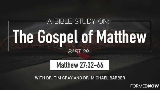 Bible Study: The Gospel of Matthew (Part 39) 27:32-66