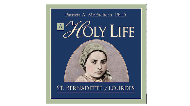 A Holy Life: The Writings of St. Bernadette by Patricia A. Mceachern Ph.D.