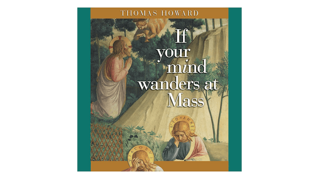 If Your Mind Wanders at Mass by Thomas Howard