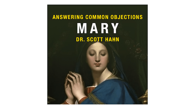Answering Common Objections: Mary by Dr. Scott Hahn