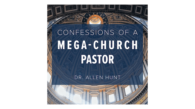 Confessions of a Mega-Church Pastor by Dr. Allen Hunt