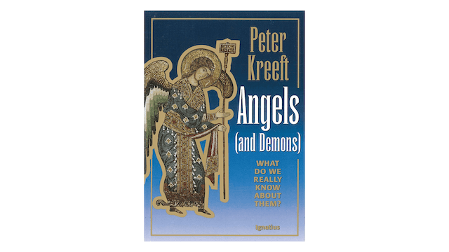 Angels & Demons: What Do We Really Know about Them? by Peter Kreeft