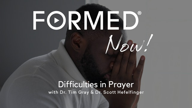 FORMED Now! Difficulties in Prayer