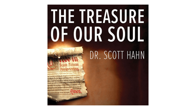The Treasure of Our Soul: The Apostle's Creed by Scott Hahn