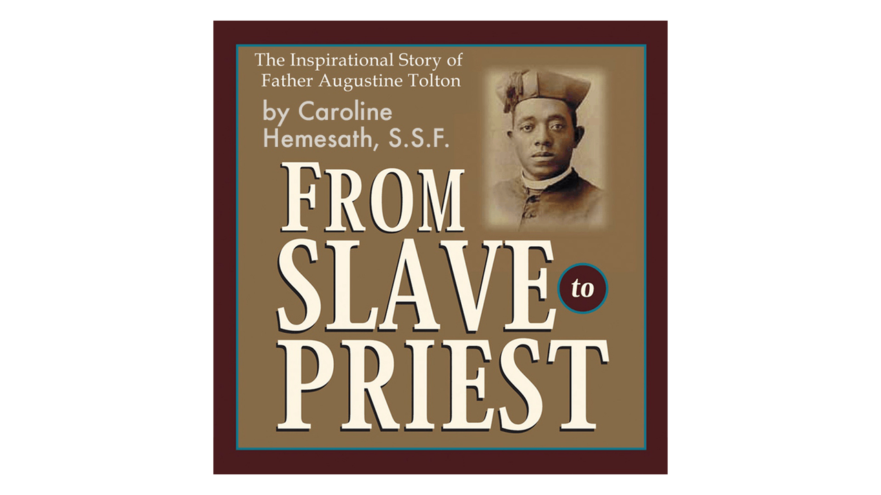 From Slave to Priest: The Inspirational Story of Fr. Augustine Tolton by Sr. Caroline Hemesath