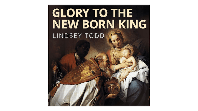 Glory to the New Born King: Traditional Christmas Carols & Hymns by Lindsey Todd