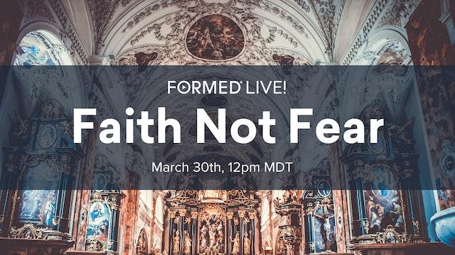 FORMED Live: Faith not Fear