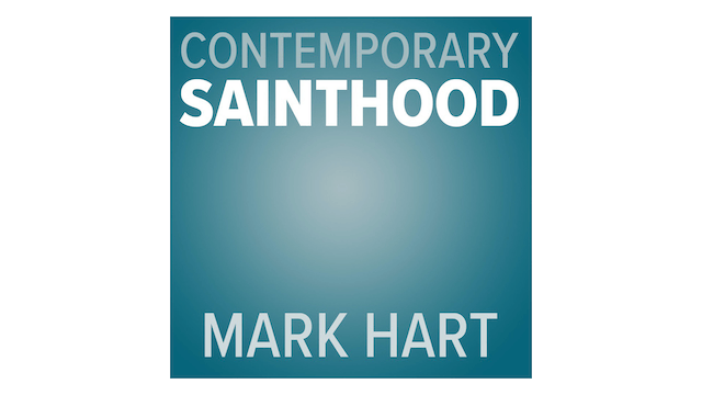 Contemporary Sainthood by Mark Hart