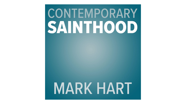 Contemporary Sainthood by Mark Hart