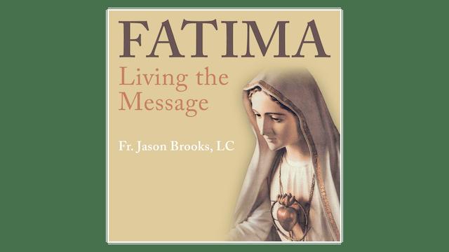 Fatima: Living the Message by Fr. Jason Brooks