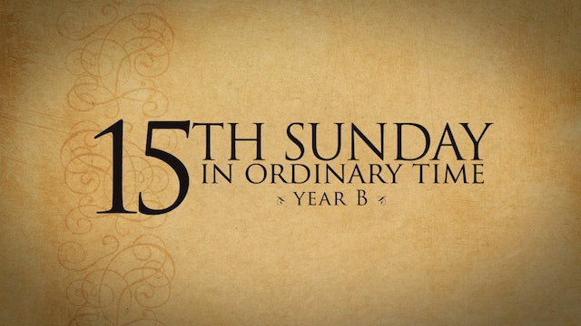 15th Sunday of Ordinary Time (Year B)