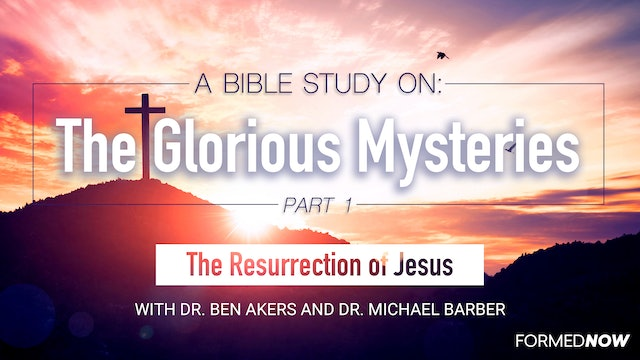 A Bible Study on the Glorious Mysteries: The Resurrection (Part 1 of 5)