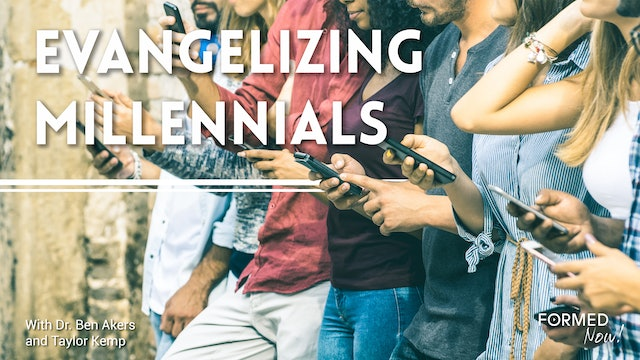 FORMED Now! Evangelizing Millennials (Part 1)