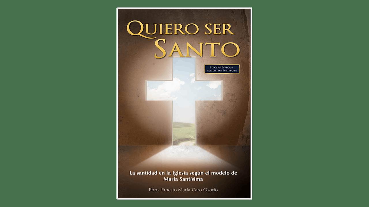 Quiero ser Santo por  Pbro. Ernesto María Caro Osorio