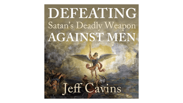Defeating Satan's Deadly Weapon Against Men by Jeff Cavins