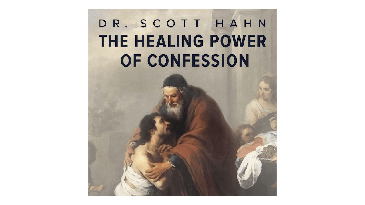 The Healing Power of Confession by Dr. Scott Hahn