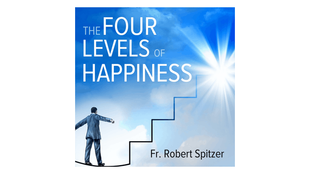 The Four Levels of Happiness by Fr. Robert Spitzer