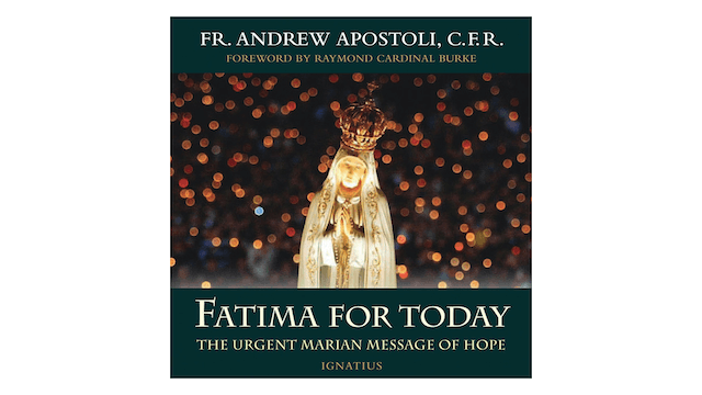 Fatima for Today: The Urgent Marian Message of Hope by Fr. Andrew Apostoli