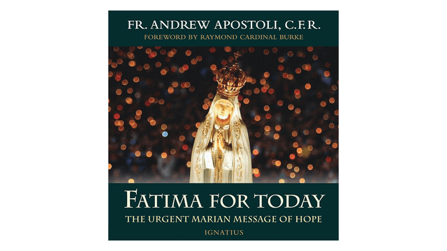 Fatima for Today: The Urgent Marian M...