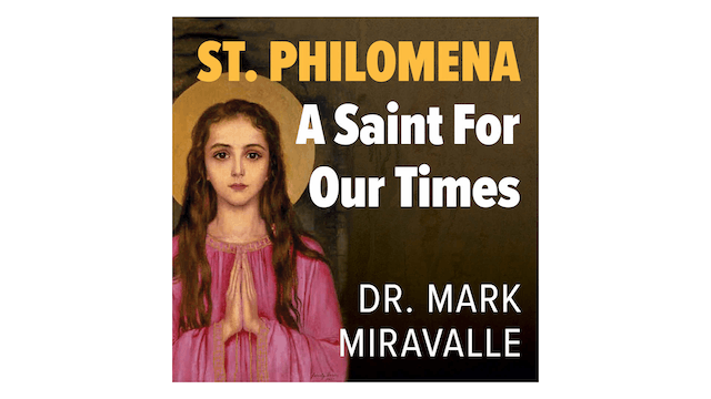 St. Philomena: A Saint for Our Times by Mark Miravalle