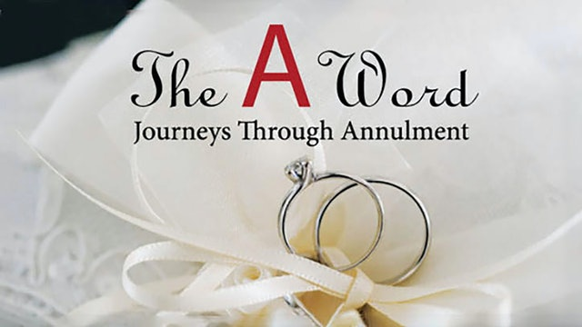 "The ""A"" Word: Journeys Through Annulment"