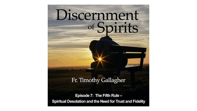 The Fifth Rule: Spiritual Desolation & the Need for Trust & Fidelity