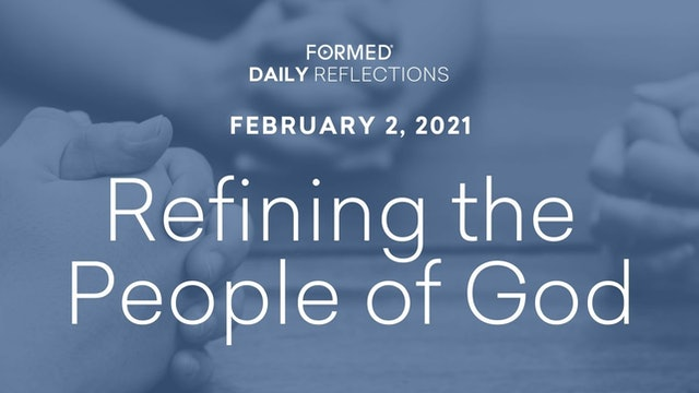 Daily Reflections – The Presentation of the Lord – February 2, 2021